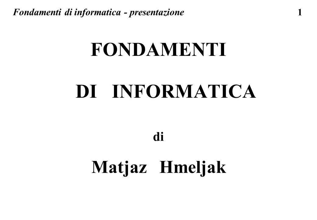 1 FONDAMENTI DI INFORMATICA di Matjaz Hmeljak Fondamenti di informatica - presentazione