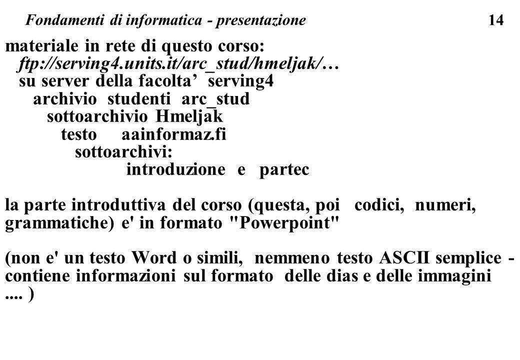 14 materiale in rete di questo corso: ftp://serving4.units.it/arc_stud/hmeljak/… su server della facolta serving4 archivio studenti arc_stud sottoarch
