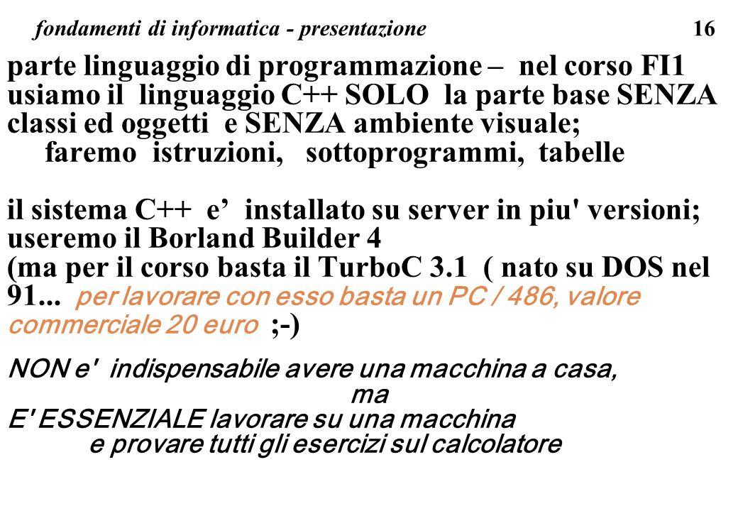 16 fondamenti di informatica - presentazione parte linguaggio di programmazione – nel corso FI1 usiamo il linguaggio C++ SOLO la parte base SENZA clas
