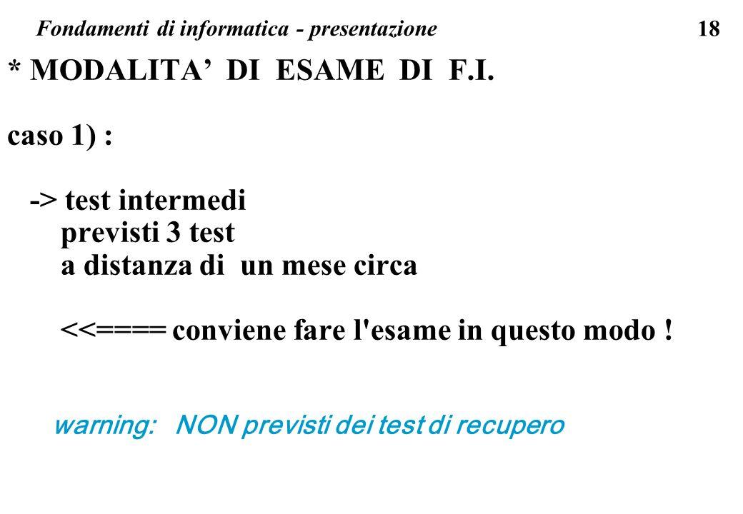 18 * MODALITA DI ESAME DI F.I. caso 1) : -> test intermedi previsti 3 test a distanza di un mese circa <<==== conviene fare l'esame in questo modo ! w