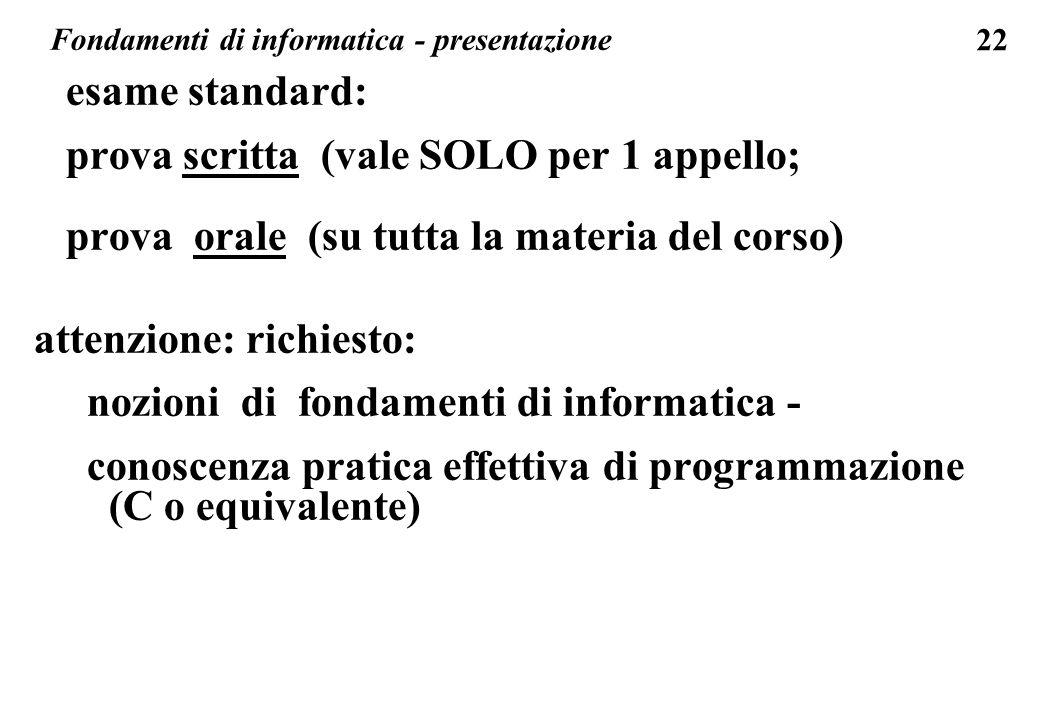 22 esame standard: prova scritta (vale SOLO per 1 appello; prova orale (su tutta la materia del corso) attenzione: richiesto: nozioni di fondamenti di