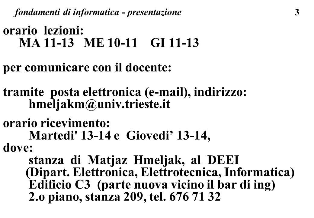 3 fondamenti di informatica - presentazione orario lezioni: MA 11-13 ME 10-11 GI 11-13 per comunicare con il docente: tramite posta elettronica (e-mai