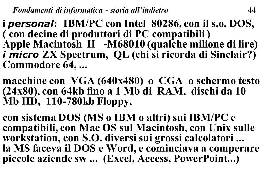 44 Fondamenti di informatica - storia allindietro i personal : IBM/PC con Intel 80286, con il s.o. DOS, ( con decine di produttori di PC compatibili )