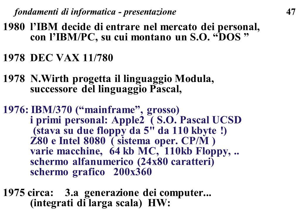 47 fondamenti di informatica - presentazione 1980 lIBM decide di entrare nel mercato dei personal, con lIBM/PC, su cui montano un S.O. DOS 1978 DEC VA