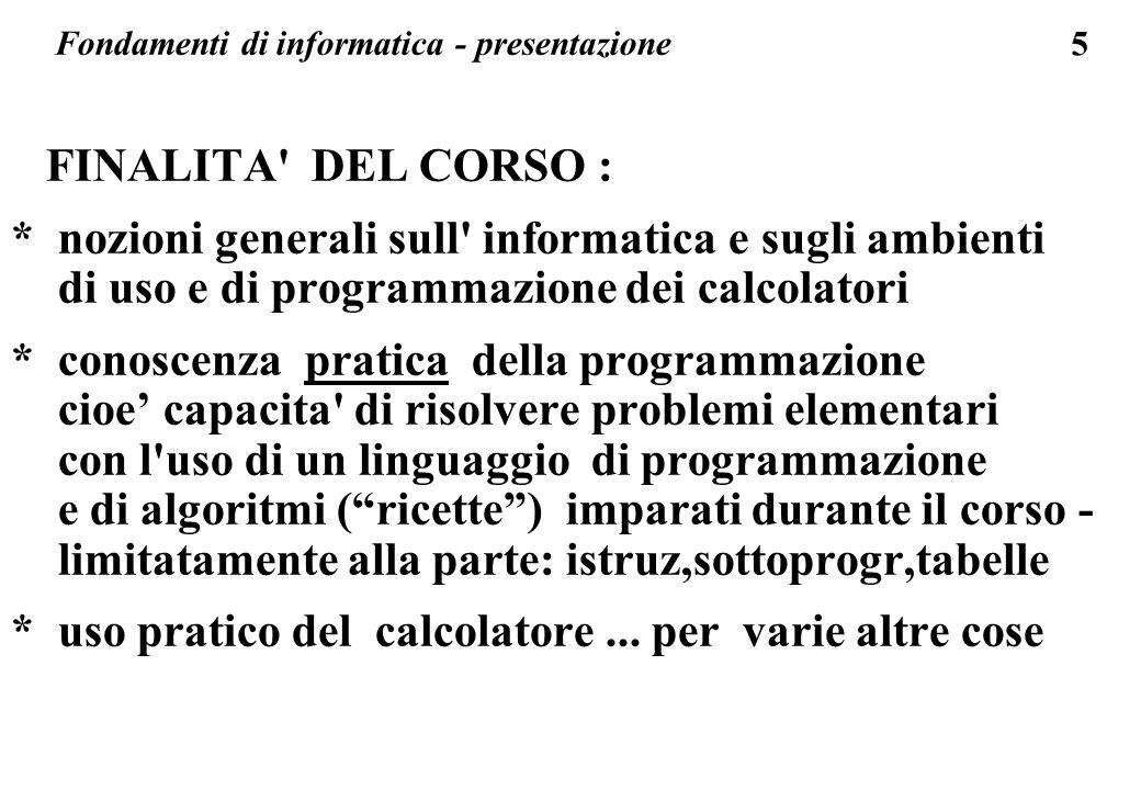 5 Fondamenti di informatica - presentazione FINALITA' DEL CORSO : * nozioni generali sull' informatica e sugli ambienti di uso e di programmazione dei