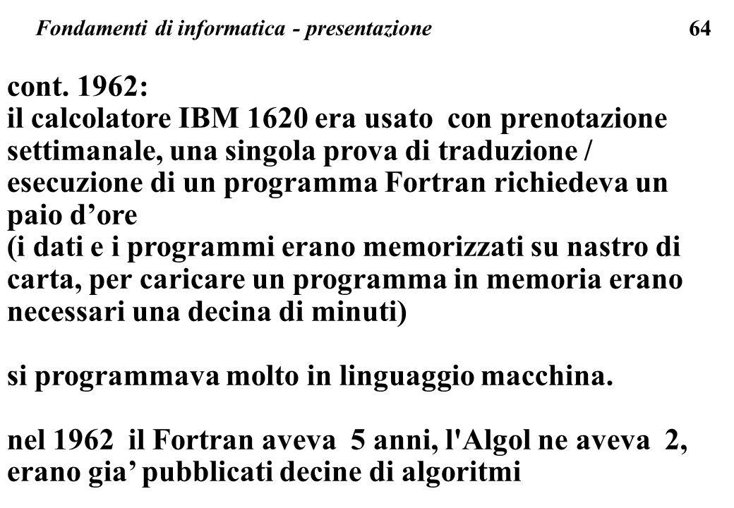 64 cont. 1962: il calcolatore IBM 1620 era usato con prenotazione settimanale, una singola prova di traduzione / esecuzione di un programma Fortran ri
