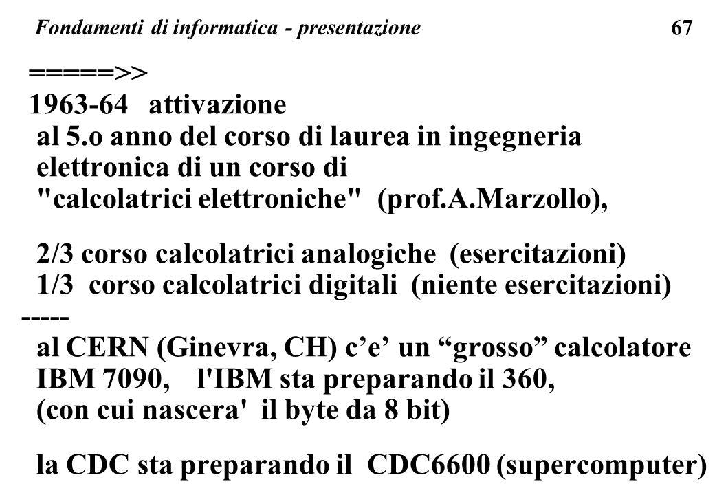 67 =====>> 1963-64 attivazione al 5.o anno del corso di laurea in ingegneria elettronica di un corso di