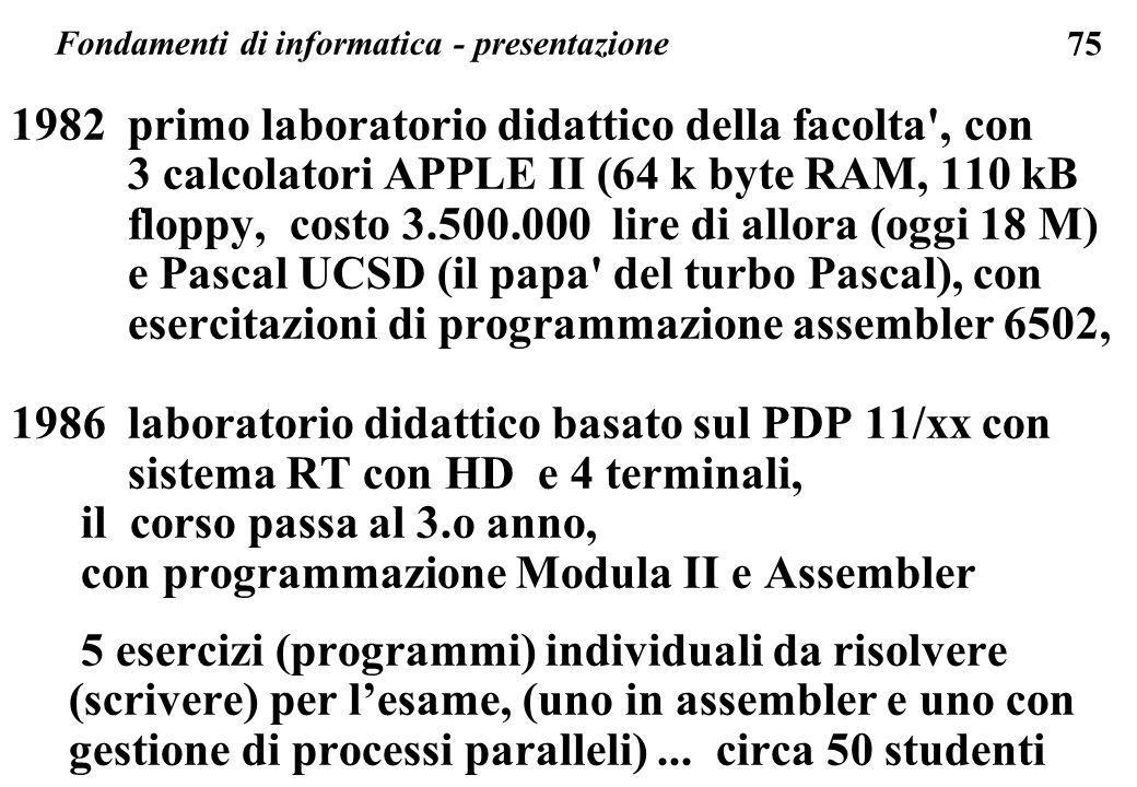 75 1982 primo laboratorio didattico della facolta', con 3 calcolatori APPLE II (64 k byte RAM, 110 kB floppy, costo 3.500.000 lire di allora (oggi 18
