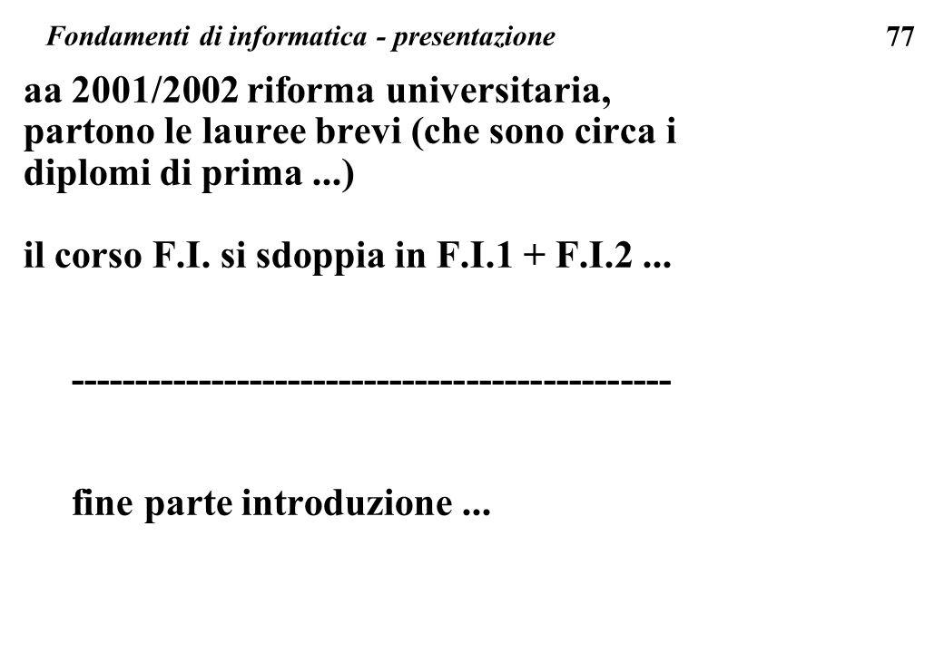 77 Fondamenti di informatica - presentazione aa 2001/2002 riforma universitaria, partono le lauree brevi (che sono circa i diplomi di prima...) il cor