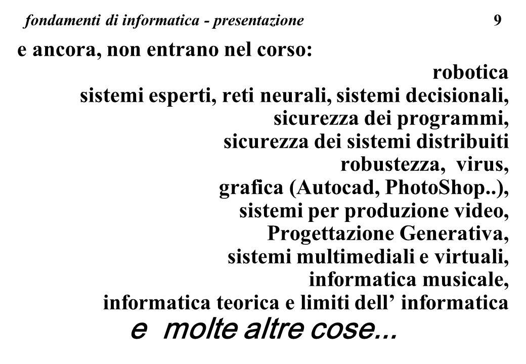 9 fondamenti di informatica - presentazione e ancora, non entrano nel corso: robotica sistemi esperti, reti neurali, sistemi decisionali, sicurezza de