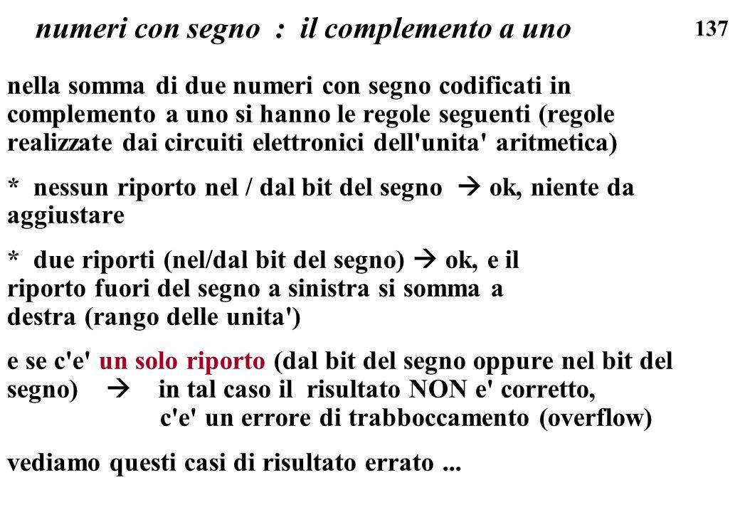 137 numeri con segno : il complemento a uno nella somma di due numeri con segno codificati in complemento a uno si hanno le regole seguenti (regole re