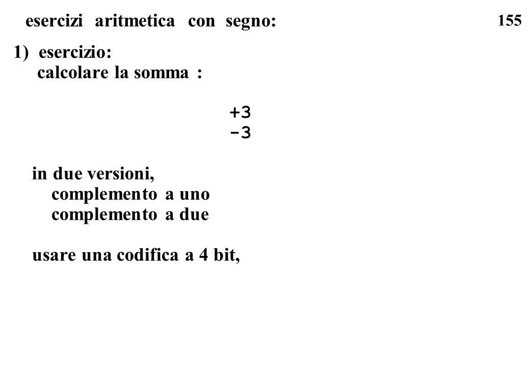 155 esercizi aritmetica con segno: 1) esercizio: calcolare la somma : +3 -3 in due versioni, complemento a uno complemento a due usare una codifica a