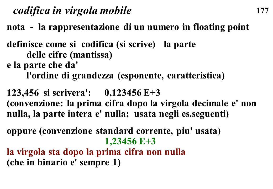 177 codifica in virgola mobile nota - la rappresentazione di un numero in floating point definisce come si codifica (si scrive) la parte delle cifre (