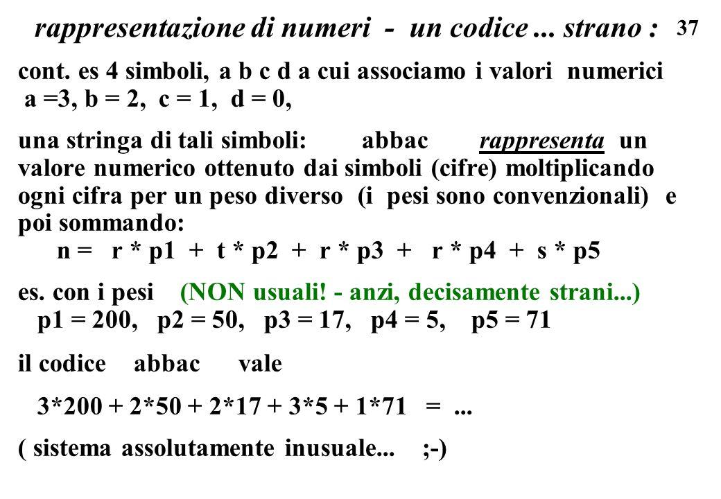 37 rappresentazione di numeri - un codice... strano : cont. es 4 simboli, a b c d a cui associamo i valori numerici a =3, b = 2, c = 1, d = 0, una str