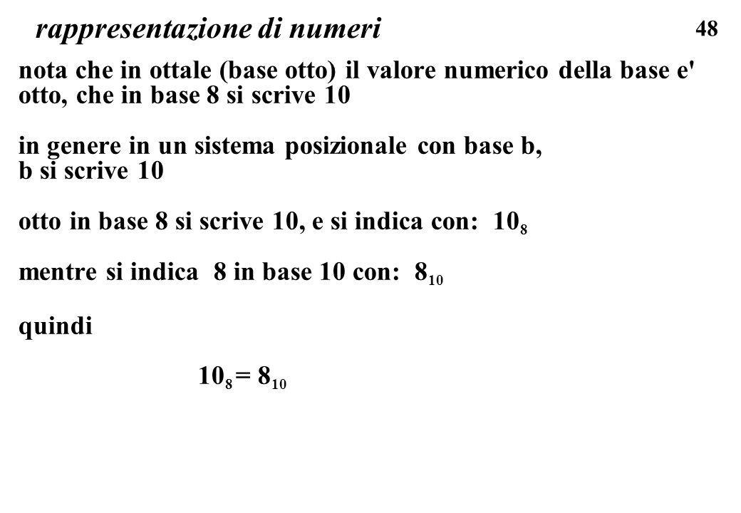 48 rappresentazione di numeri nota che in ottale (base otto) il valore numerico della base e' otto, che in base 8 si scrive 10 in genere in un sistema