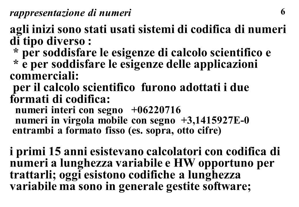 197 standard IEEE FORMATI STANDARD IN VIRGOLA MOBILE (IEEE standard 754 Binary Floating Point Arith del 1985) s 1,ddd...ddd E z ee..ee = (segno dato s) * [mantissa 1,dddddd] * parte Esponente [= segno z esponente * caratteristica = cifre esponente eeee ] formato a 32 bit, mantissa dd...dd a 23 bit, esp.