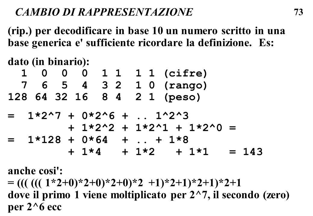 73 CAMBIO DI RAPPRESENTAZIONE (rip.) per decodificare in base 10 un numero scritto in una base generica e' sufficiente ricordare la definizione. Es: d