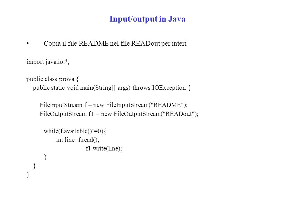 Input/output in Java Copia il file README nel file READout per interi import java.io.*; public class prova { public static void main(String[] args) th