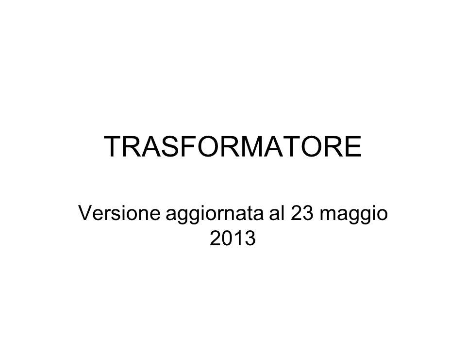 TRASFORMATORE Versione aggiornata al 23 maggio 2013