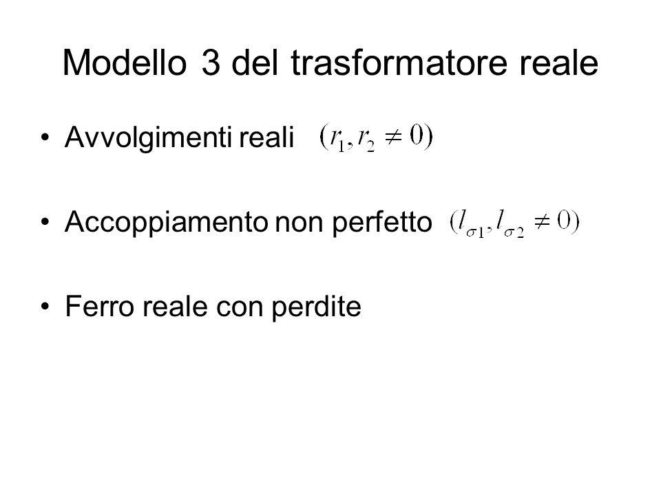 Modello 3 del trasformatore reale Avvolgimenti reali Accoppiamento non perfetto Ferro reale con perdite