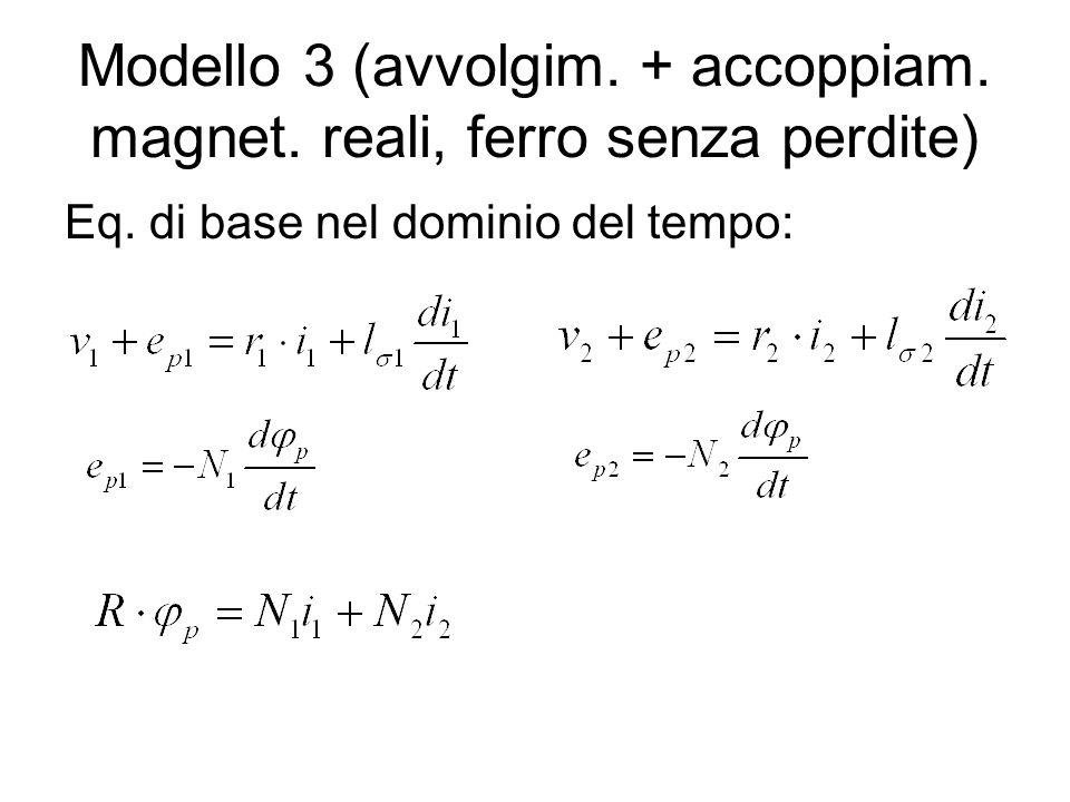 Modello 3 (avvolgim. + accoppiam. magnet. reali, ferro senza perdite) Eq. di base nel dominio del tempo: