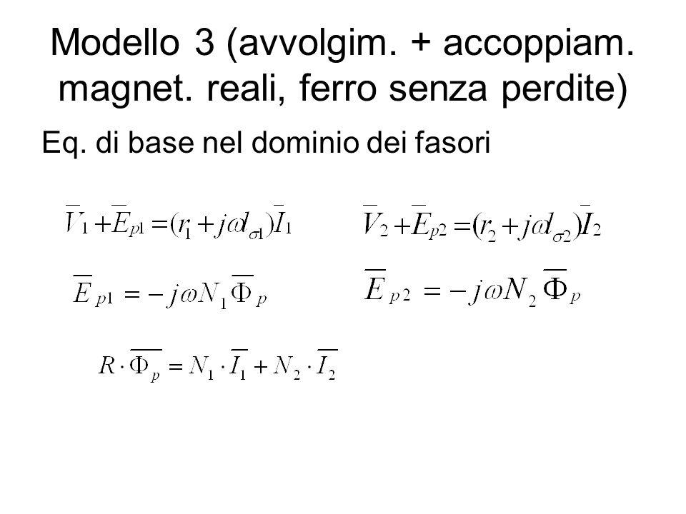 Modello 3 (avvolgim. + accoppiam. magnet. reali, ferro senza perdite) Eq. di base nel dominio dei fasori
