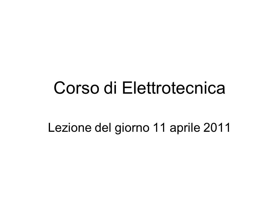 Corso di Elettrotecnica Lezione del giorno 11 aprile 2011