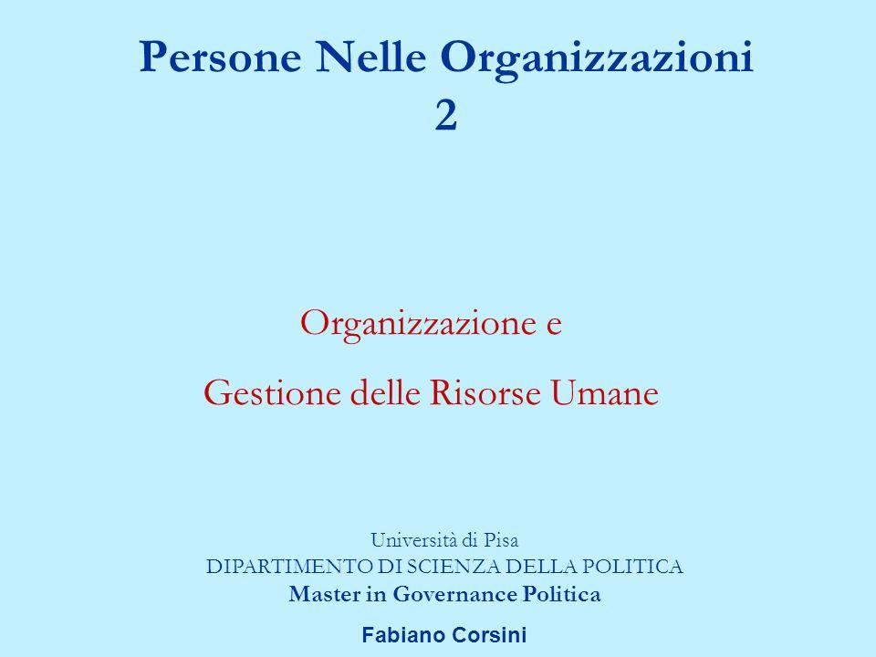 Persone Nelle Organizzazioni 2 Università di Pisa DIPARTIMENTO DI SCIENZA DELLA POLITICA Master in Governance Politica Fabiano Corsini Organizzazione e Gestione delle Risorse Umane