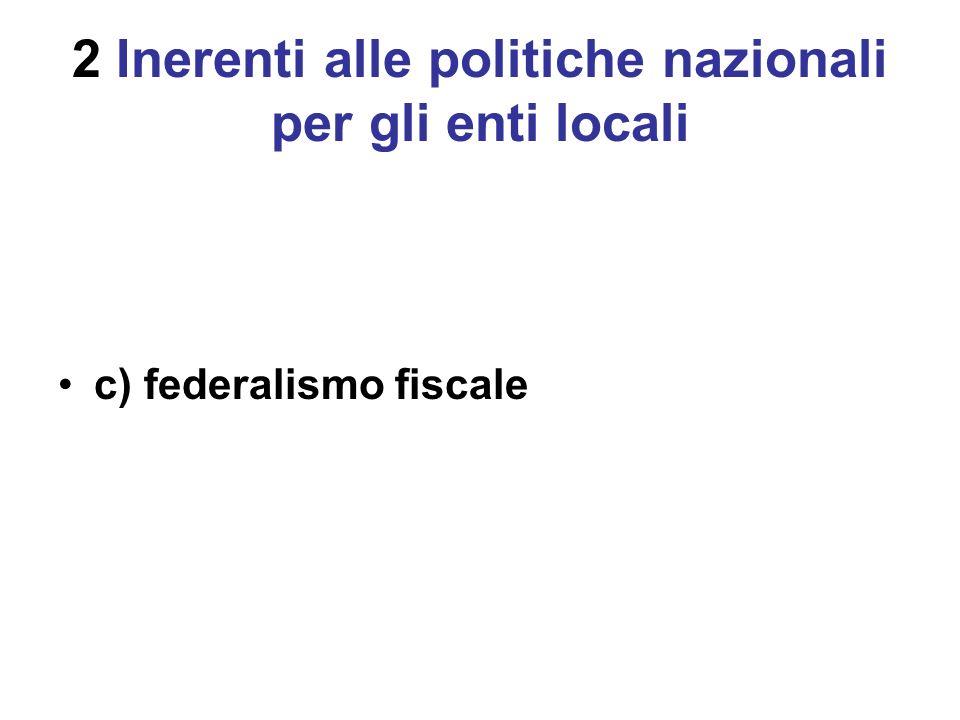 2 Inerenti alle politiche nazionali per gli enti locali c) federalismo fiscale