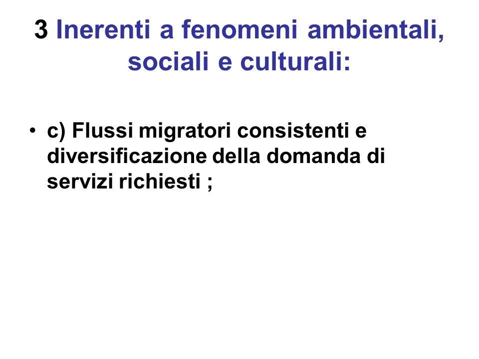 3 Inerenti a fenomeni ambientali, sociali e culturali: c) Flussi migratori consistenti e diversificazione della domanda di servizi richiesti ;
