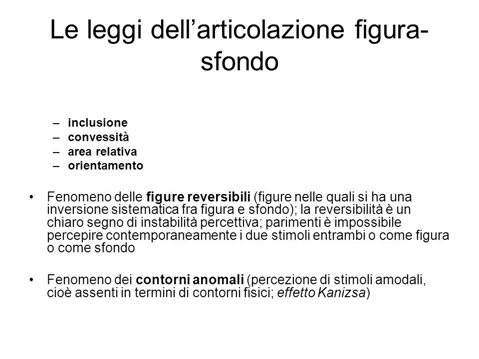 Le leggi dellarticolazione figura- sfondo –inclusione –convessità –area relativa –orientamento Fenomeno delle figure reversibili (figure nelle quali s