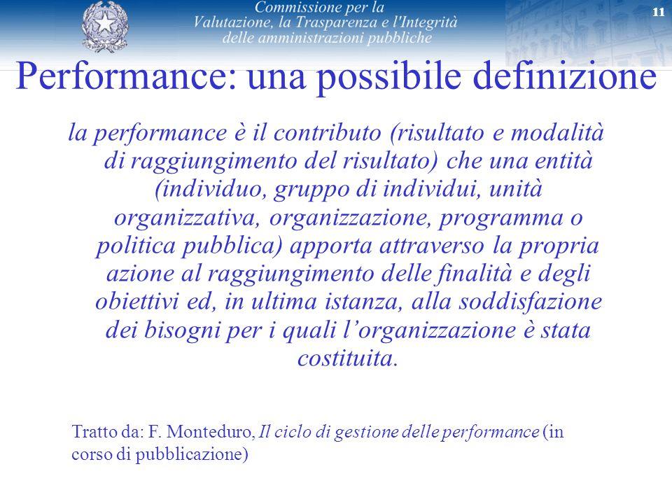 11 Performance: una possibile definizione la performance è il contributo (risultato e modalità di raggiungimento del risultato) che una entità (indivi