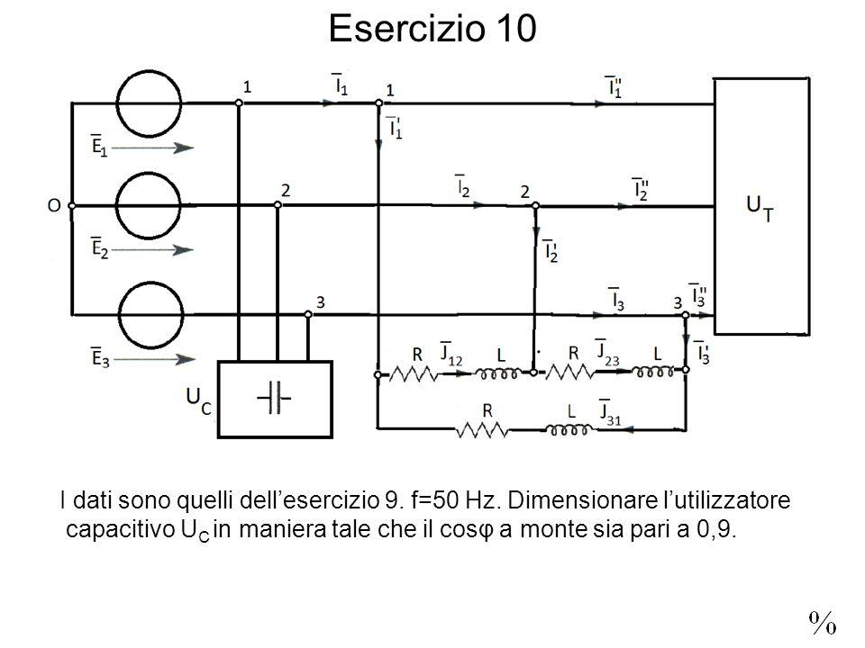Esercizio 10 I dati sono quelli dellesercizio 9. f=50 Hz.