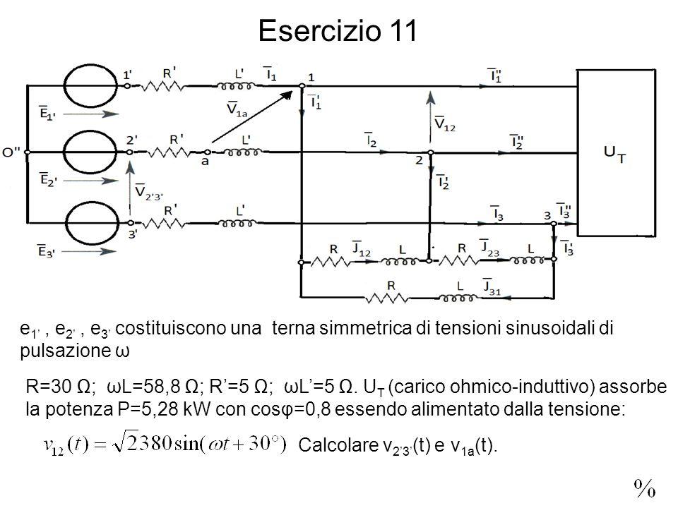Esercizio 11 e 1, e 2, e 3 costituiscono una terna simmetrica di tensioni sinusoidali di pulsazione ω R=30 ; ωL=58,8 ; R=5 ; ωL=5.