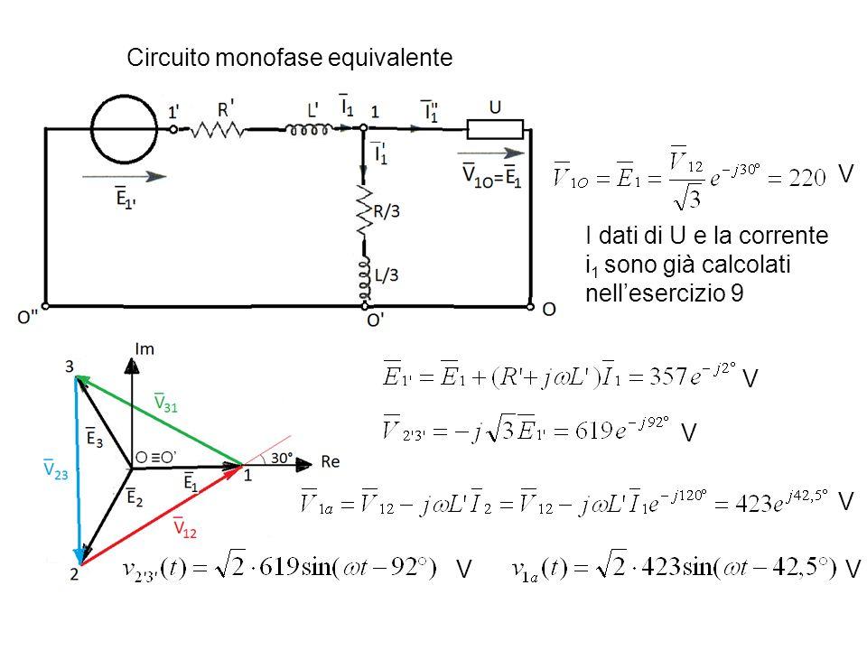 Circuito monofase equivalente V I dati di U e la corrente i 1 sono già calcolati nellesercizio 9 V V V VV