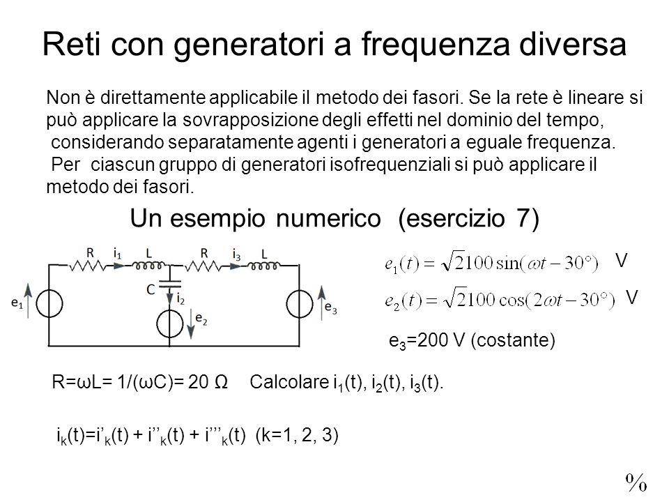 Reti con generatori a frequenza diversa Non è direttamente applicabile il metodo dei fasori.