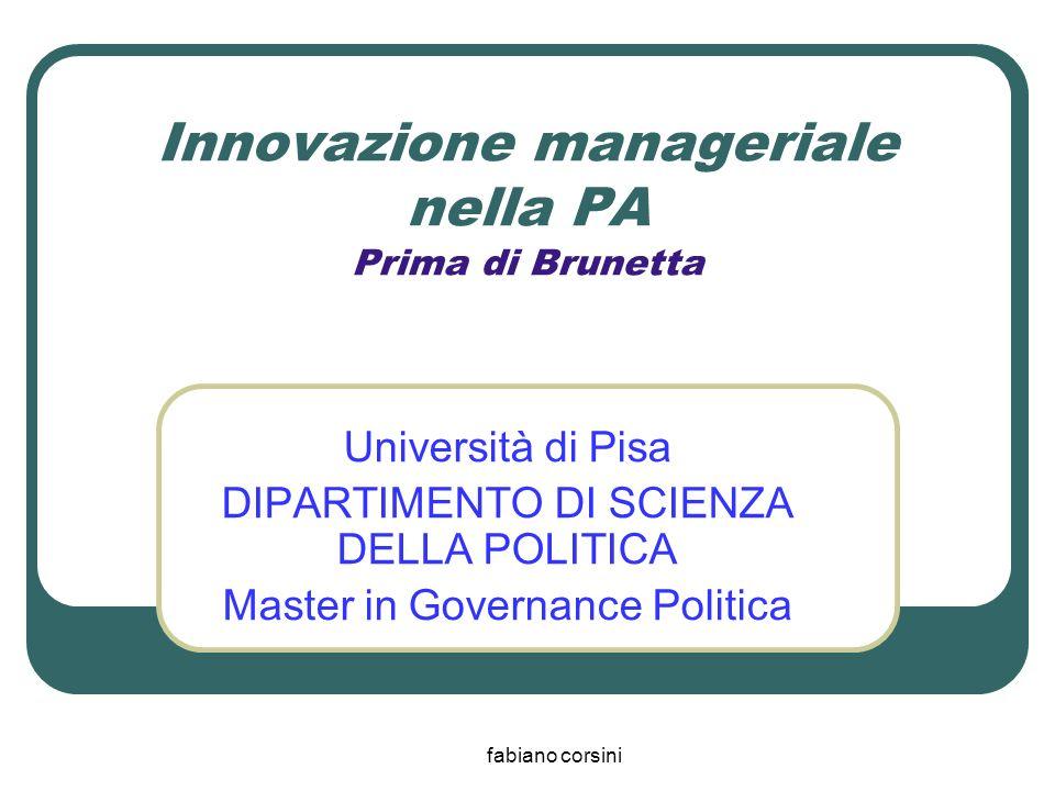 fabiano corsini Innovazione manageriale nella PA Prima di Brunetta Università di Pisa DIPARTIMENTO DI SCIENZA DELLA POLITICA Master in Governance Poli