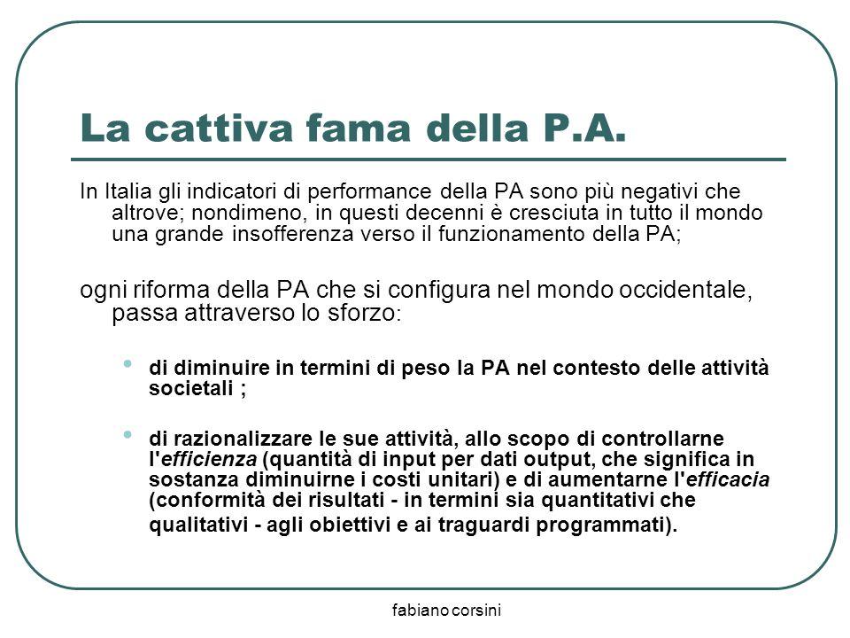fabiano corsini La cattiva fama della P.A. In Italia gli indicatori di performance della PA sono più negativi che altrove; nondimeno, in questi decenn