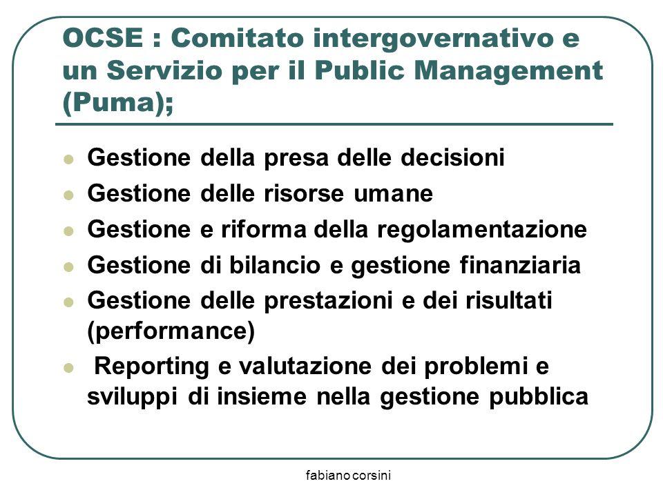 fabiano corsini OCSE : Comitato intergovernativo e un Servizio per il Public Management (Puma); Gestione della presa delle decisioni Gestione delle ri