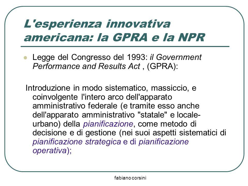 fabiano corsini L'esperienza innovativa americana: la GPRA e la NPR Legge del Congresso del 1993: il Government Performance and Results Act, (GPRA): I