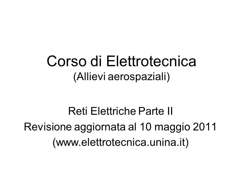 Corso di Elettrotecnica (Allievi aerospaziali) Reti Elettriche Parte II Revisione aggiornata al 10 maggio 2011 (www.elettrotecnica.unina.it)