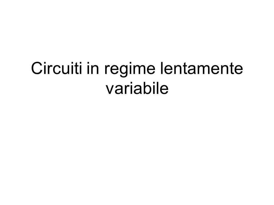 Circuiti in regime lentamente variabile