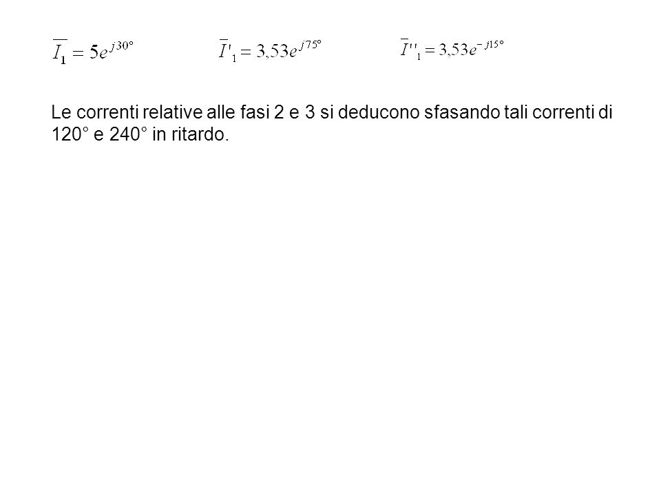 Le correnti relative alle fasi 2 e 3 si deducono sfasando tali correnti di 120° e 240° in ritardo.