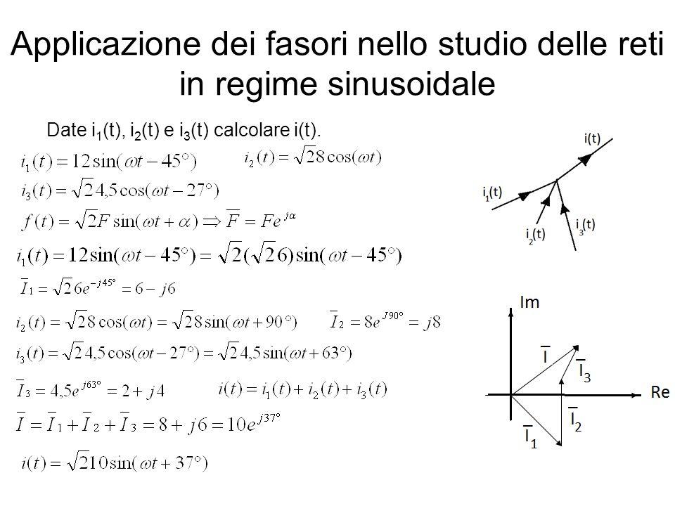 Applicazione dei fasori nello studio delle reti in regime sinusoidale Date i 1 (t), i 2 (t) e i 3 (t) calcolare i(t).