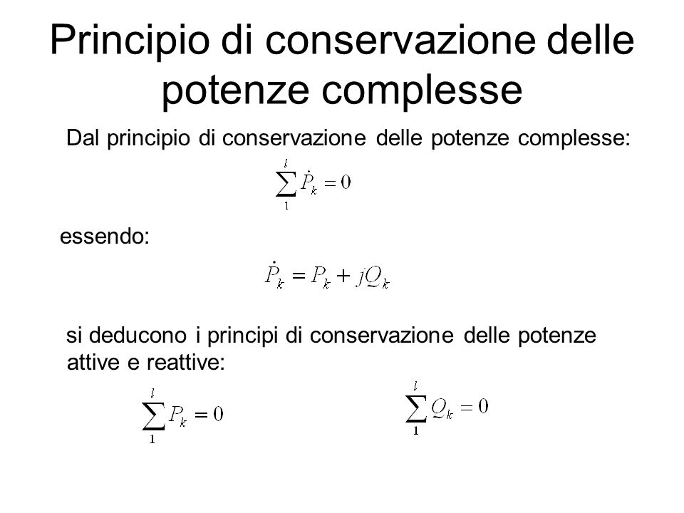 Principio di conservazione delle potenze complesse Dal principio di conservazione delle potenze complesse: essendo: si deducono i principi di conservazione delle potenze attive e reattive: