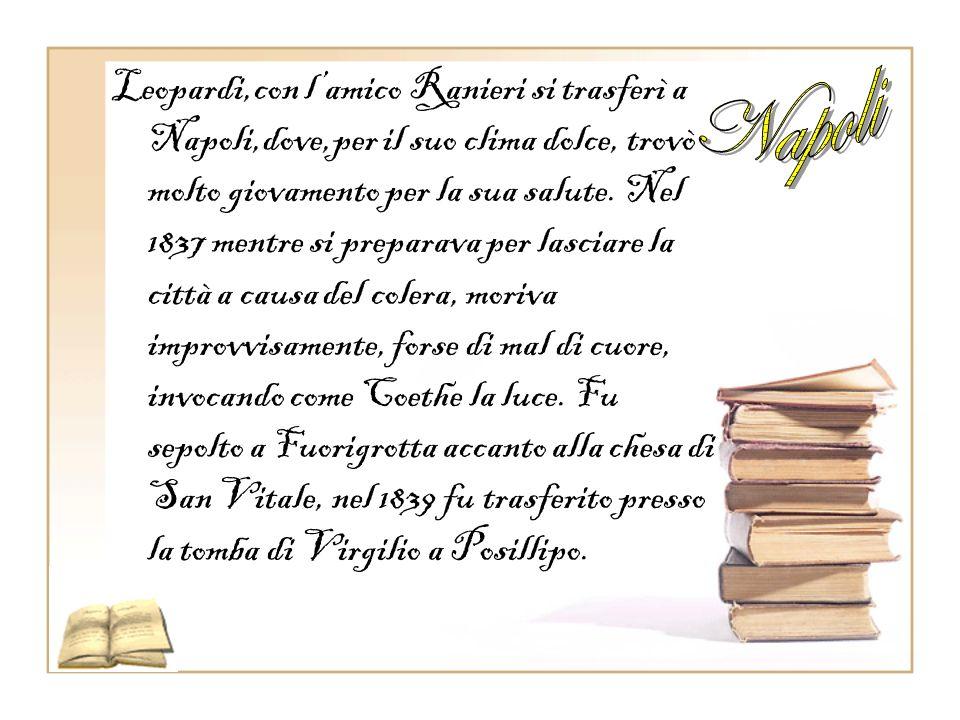 Successivamente, fu a Milano, a Bologna, a Firenze, e a Pisa. Nel 1828 rimasto privo di mezzi, dovette tornare a Recanati. Nel 1830 laiuto di alcuni a