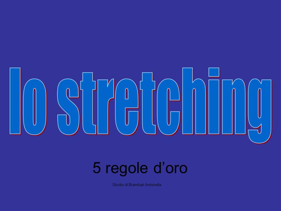L unica cosa preziosa che richiede, è Lo stretching è una parola inglese e significa allungamento , stiramento .