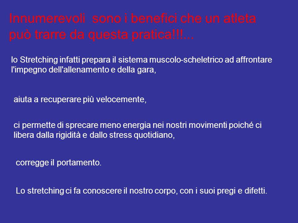Innumerevoli sono i benefici che un atleta può trarre da questa pratica!!!... lo Stretching infatti prepara il sistema muscolo-scheletrico ad affronta