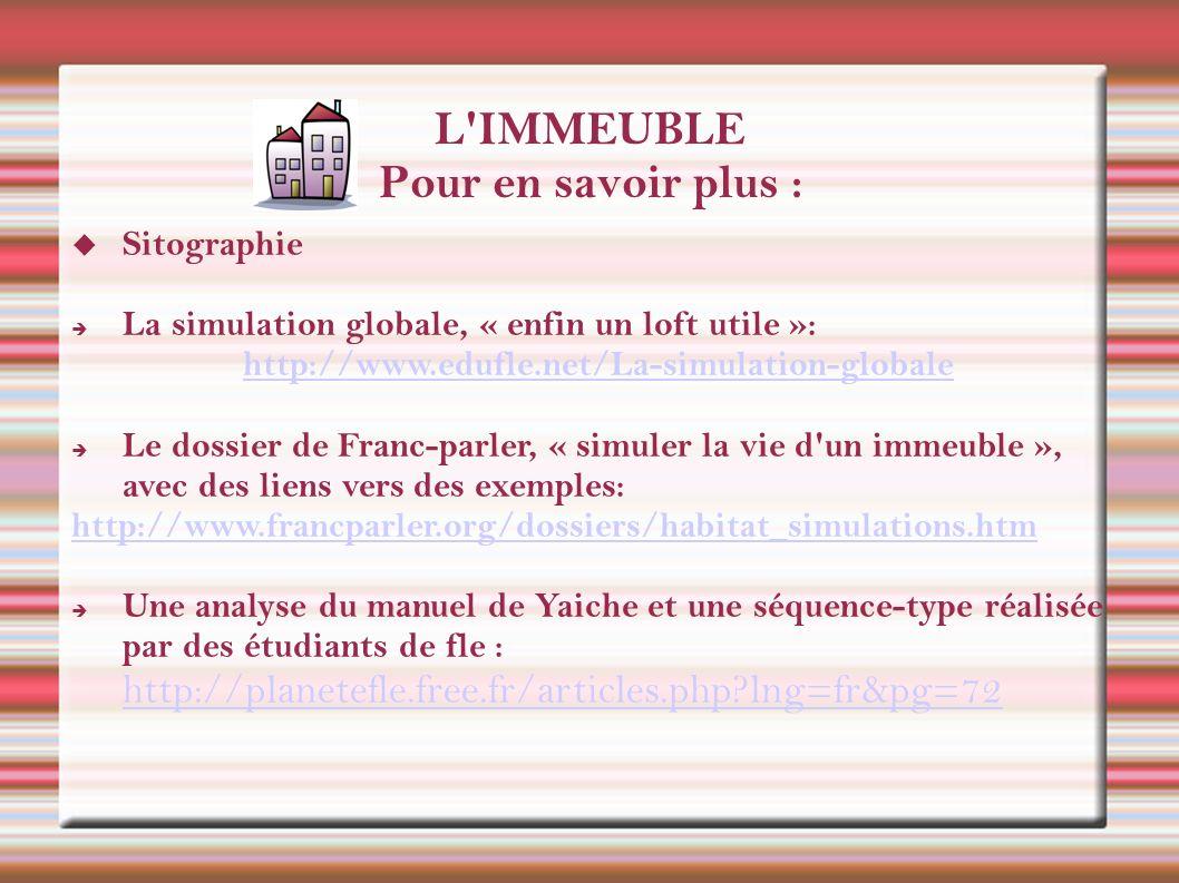L'IMMEUBLE Pour en savoir plus : Sitographie La simulation globale, « enfin un loft utile »: http://www.edufle.net/La-simulation-globale Le dossier de