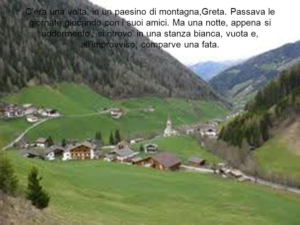Cera una volta, in un paesino di montagna,Greta.Passava le giornate giocando con i suoi amici.